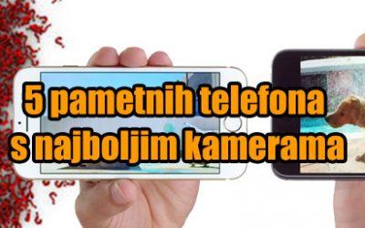 5 pametnih telefona s najboljim kamerama